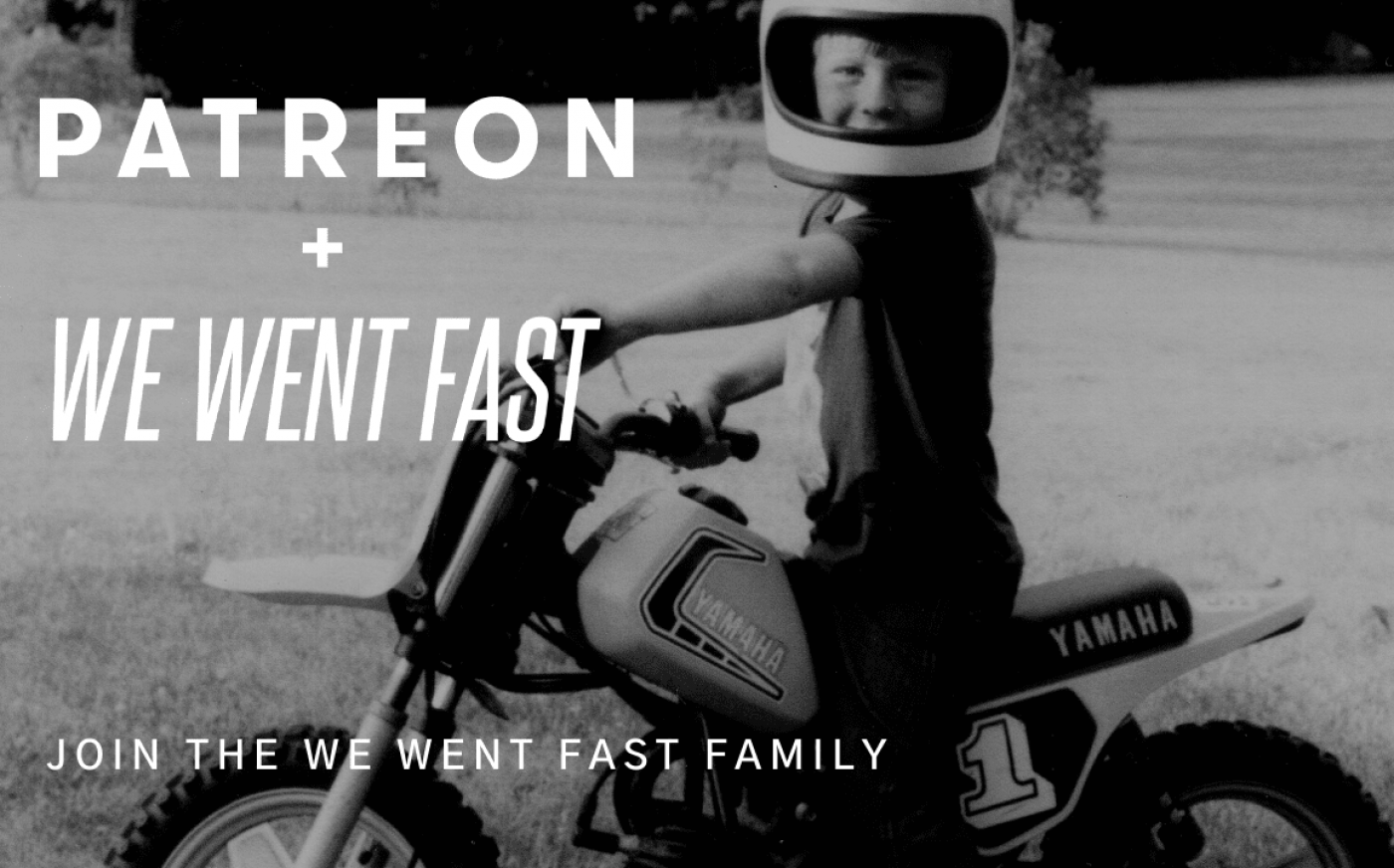 Join We Went Fast on Patreon